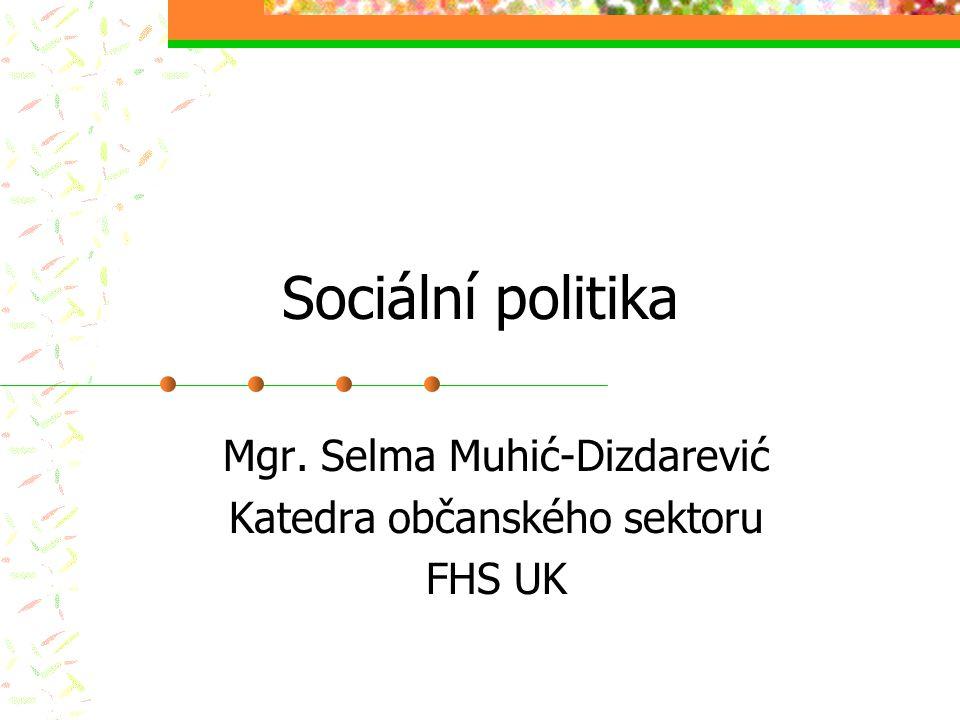 Sociální politika Mgr. Selma Muhić-Dizdarević Katedra občanského sektoru FHS UK