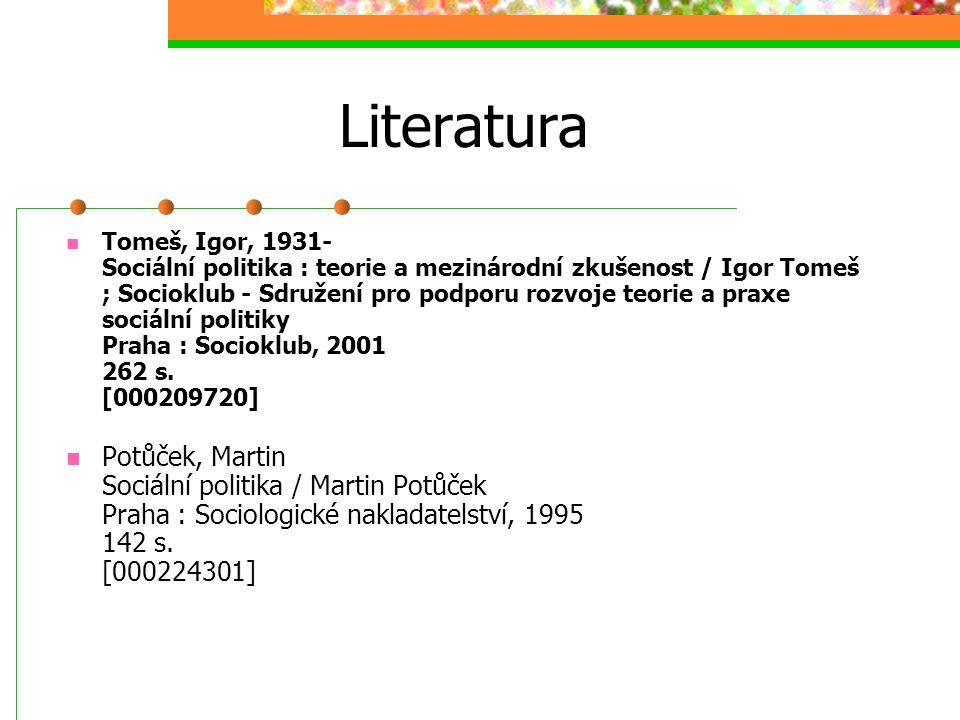 Literatura Tomeš, Igor, 1931- Sociální politika : teorie a mezinárodní zkušenost / Igor Tomeš ; Socioklub - Sdružení pro podporu rozvoje teorie a praxe sociální politiky Praha : Socioklub, 2001 262 s.