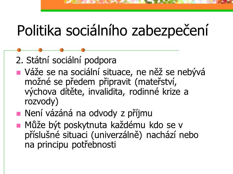 Politika sociálního zabezpečení Struktura 1. Sociální pojištění (zabezpečuje finančně jedince při výskytu událostí, které lze předvídat a proti kterým