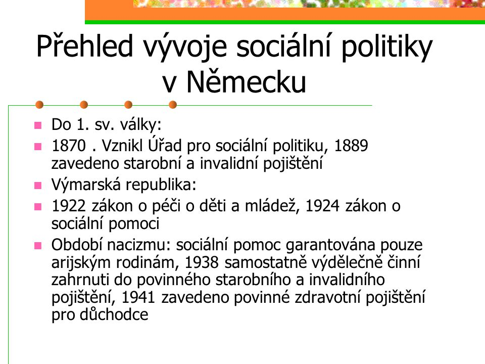 Historie SP Otto von Bismarck (1815-1898) Poprvé státní regulace ekonomiky a produkce a poskytování kolektivního sociálního zabezpečení Motivace: podp