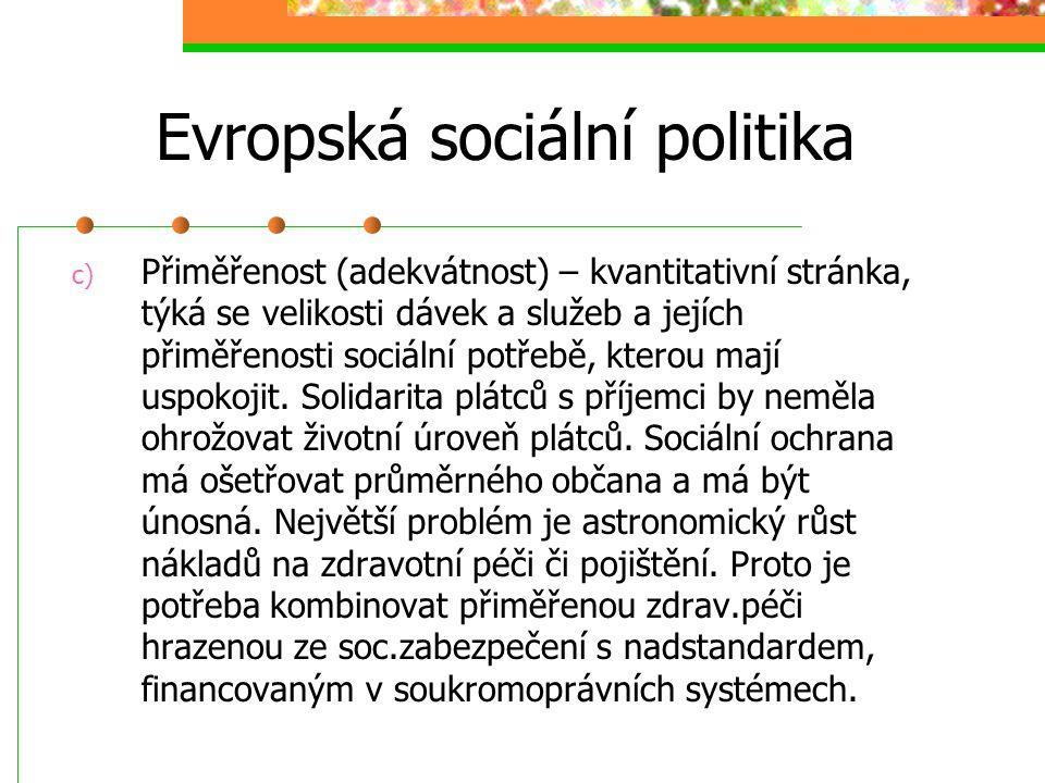 Evropská sociální politika Cíle: a) Všeobecnost (univerzalita) – sociální soustava je přístupna všem občanům, někdy to dělá potíže tržní ekonomice b)