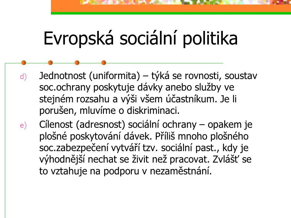 Evropská sociální politika c) Přiměřenost (adekvátnost) – kvantitativní stránka, týká se velikosti dávek a služeb a jejích přiměřenosti sociální potře