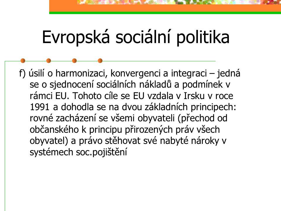 Evropská sociální politika d) Jednotnost (uniformita) – týká se rovnosti, soustav soc.ochrany poskytuje dávky anebo služby ve stejném rozsahu a výši v