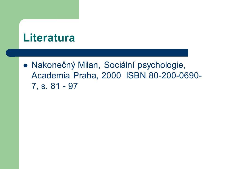 Literatura Nakonečný Milan, Sociální psychologie, Academia Praha, 2000 ISBN 80-200-0690- 7, s. 81 - 97