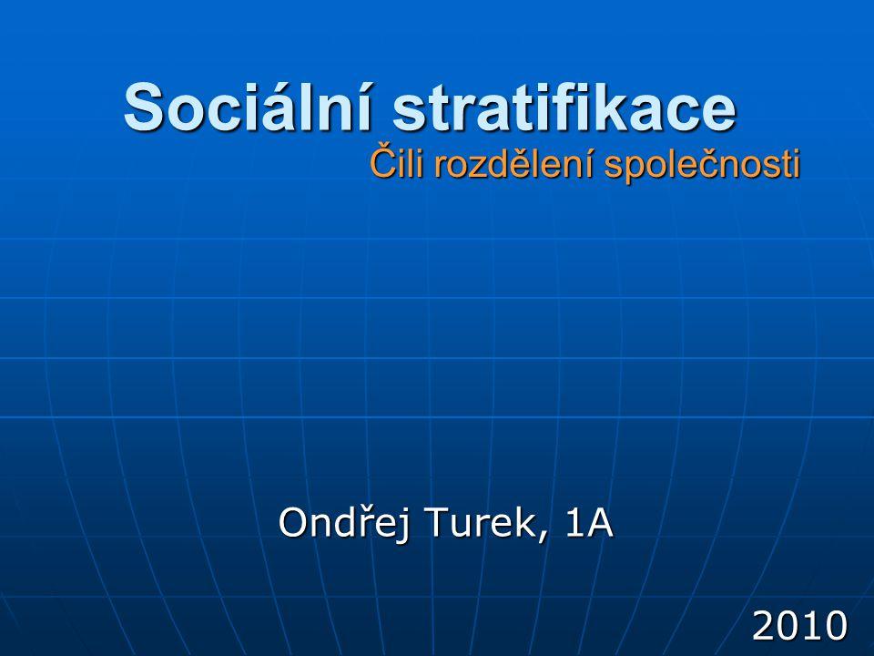 Sociální stratifikace Ondřej Turek, 1A Čili rozdělení společnosti 2010