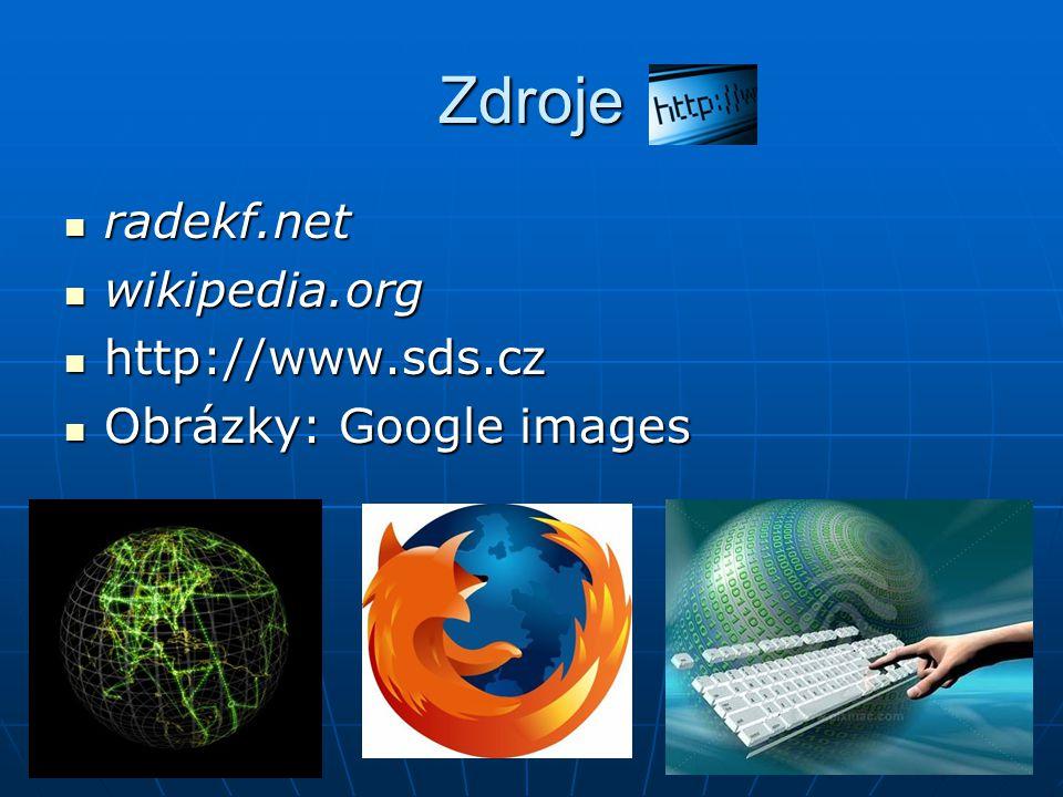 Zdroje radekf.net wikipedia.org http://www.sds.cz Obrázky: Google images