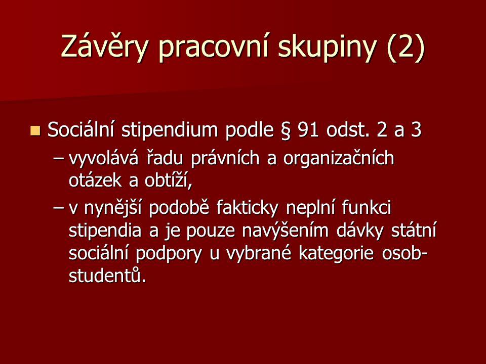 Závěry pracovní skupiny (2) Sociální stipendium podle § 91 odst.