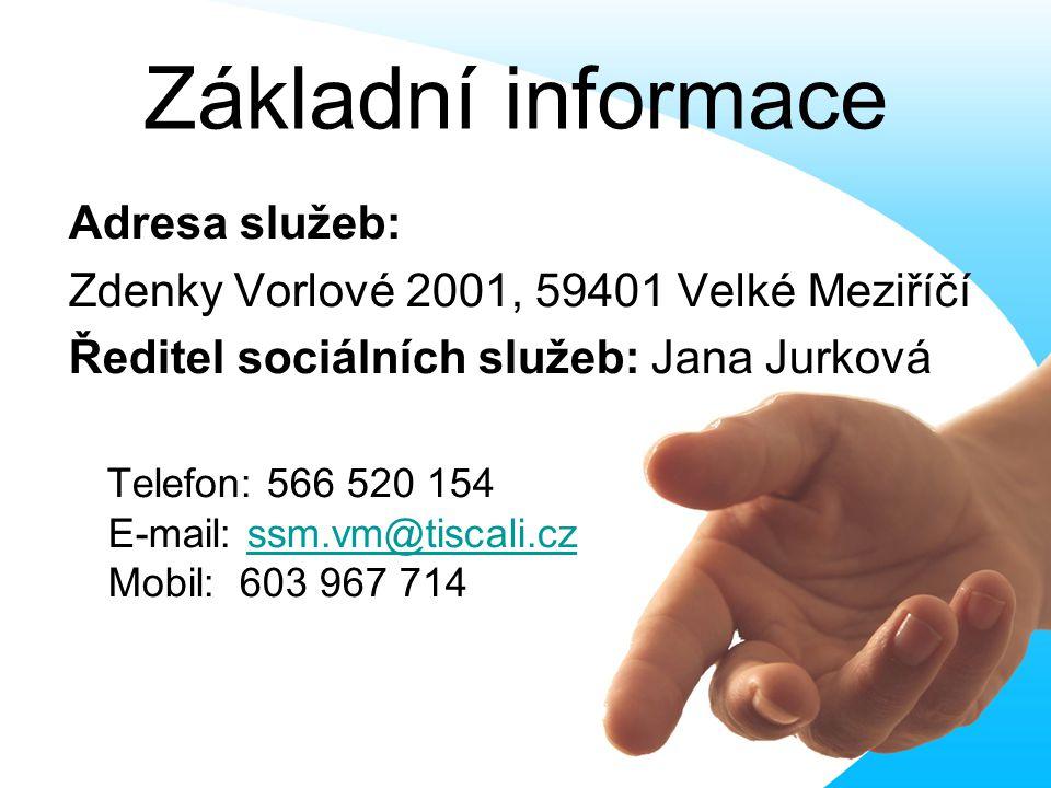 Základní informace Adresa služeb: Zdenky Vorlové 2001, 59401 Velké Meziříčí Ředitel sociálních služeb: Jana Jurková Telefon: 566 520 154 E-mail: ssm.vm@tiscali.czssm.vm@tiscali.cz Mobil: 603 967 714