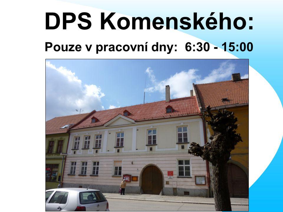 Pouze v pracovní dny: 6:30 - 15:00 DPS Komenského: