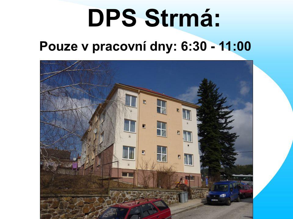 Pouze v pracovní dny: 6:30 - 11:00 DPS Strmá: