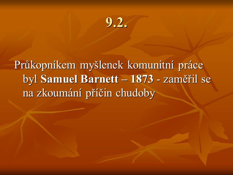 9.2. Průkopníkem myšlenek komunitní práce byl Samuel Barnett – 1873 - zaměřil se na zkoumání příčin chudoby