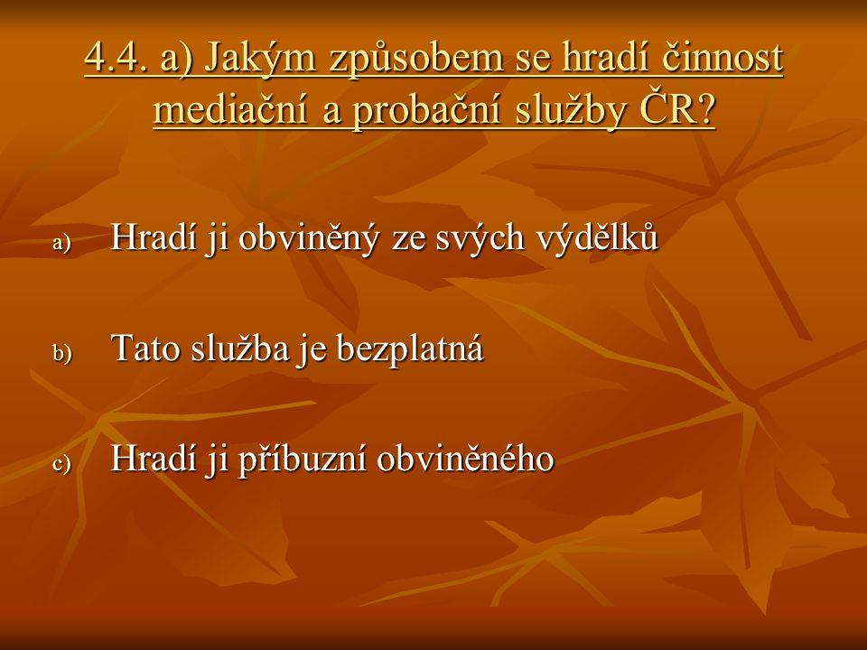 4.4.a) Jakým způsobem se hradí činnost mediační a probační služby ČR.