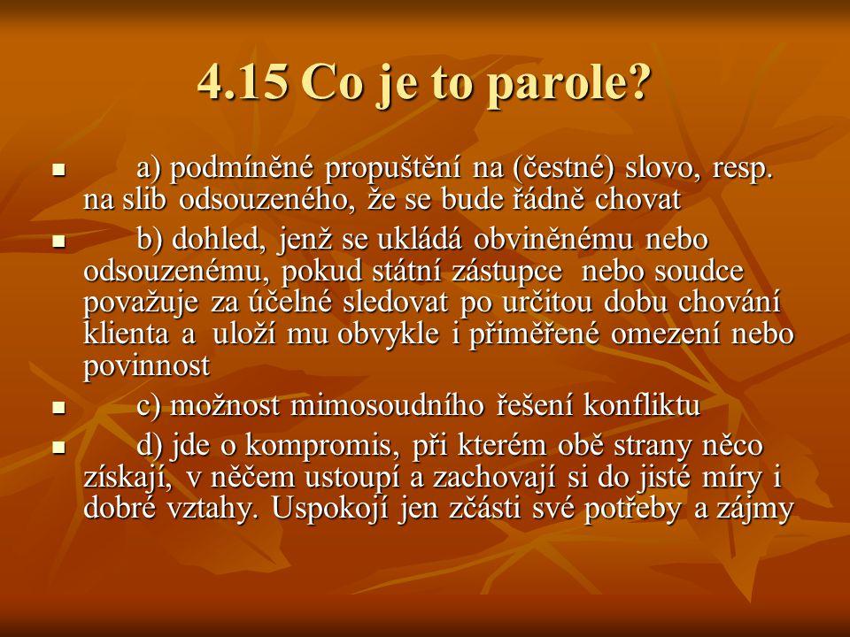 4.15 Co je to parole.a) podmíněné propuštění na (čestné) slovo, resp.
