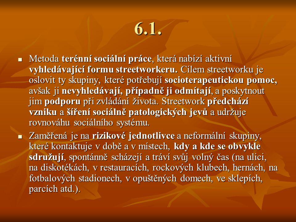 6.1.Metoda terénní sociální práce, která nabízí aktivní vyhledávající formu streetworkeru.