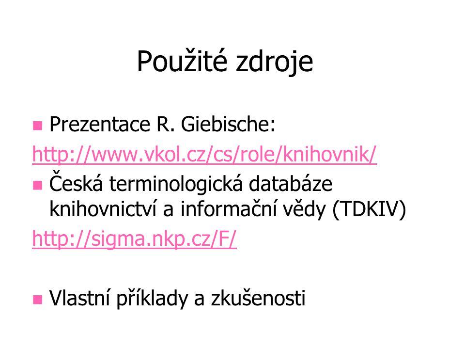 Použité zdroje Prezentace R. Giebische: http://www.vkol.cz/cs/role/knihovnik/ Česká terminologická databáze knihovnictví a informační vědy (TDKIV) htt