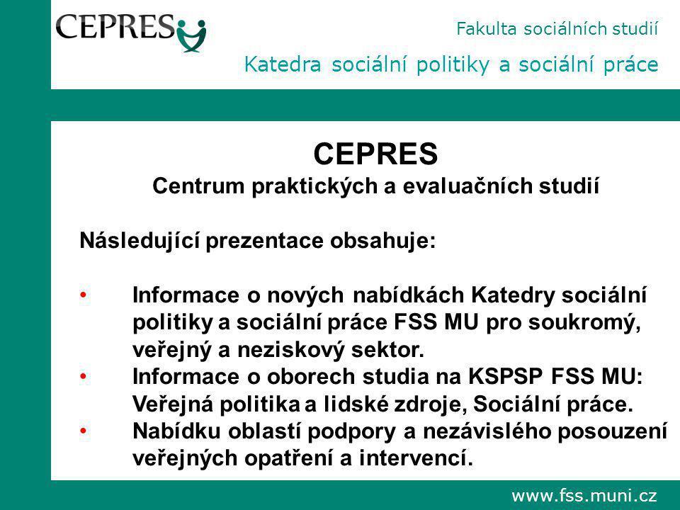 www.fss.muni.cz Fakulta sociálních studií Katedra sociální politiky a sociální práce CEPRES Centrum praktických a evaluačních studií Následující preze