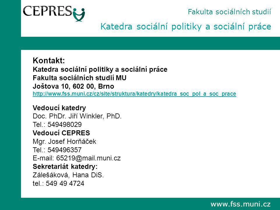 Kontakt: Katedra sociální politiky a sociální práce Fakulta sociálních studií MU Joštova 10, 602 00, Brno http://www.fss.muni.cz/cz/site/struktura/kat
