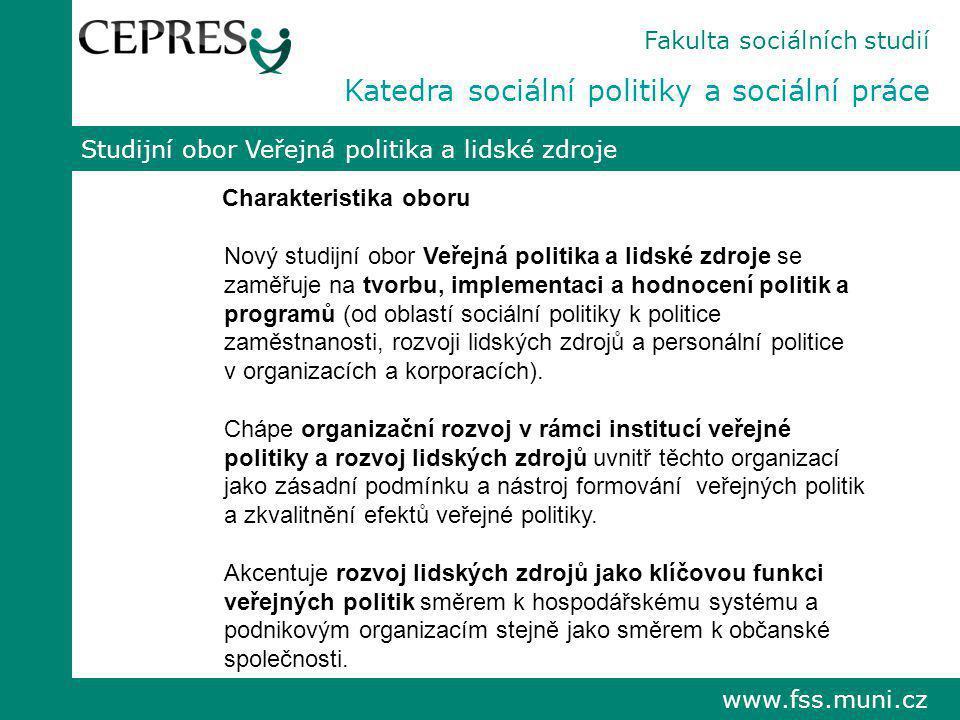 Studijní obor Veřejná politika a lidské zdroje Charakteristika oboru Nový studijní obor Veřejná politika a lidské zdroje se zaměřuje na tvorbu, implem