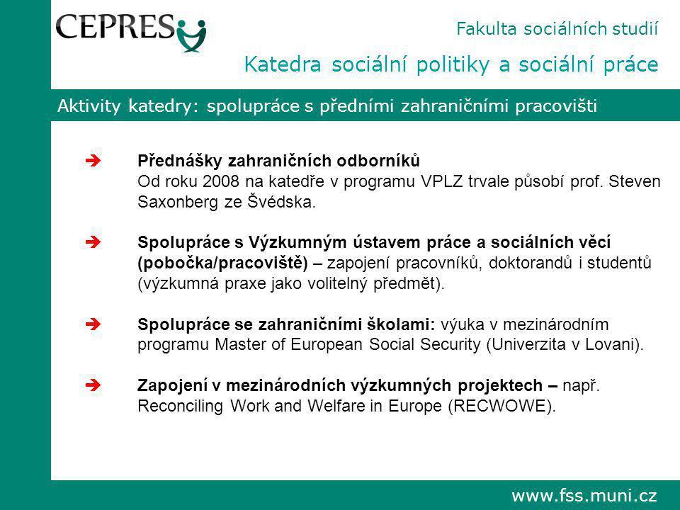 www.fss.muni.cz Aktivity katedry: spolupráce s předními zahraničními pracovišti  Přednášky zahraničních odborníků Od roku 2008 na katedře v programu