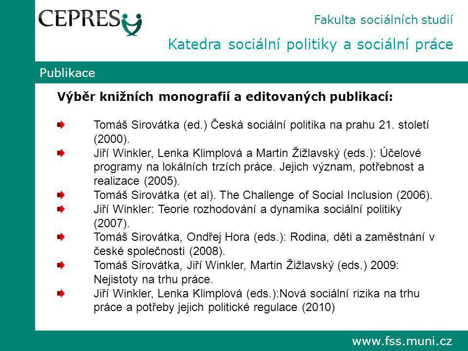 www.fss.muni.cz Publikace Výběr knižních monografií a editovaných publikací: Tomáš Sirovátka (ed.) Česká sociální politika na prahu 21. století (2000)