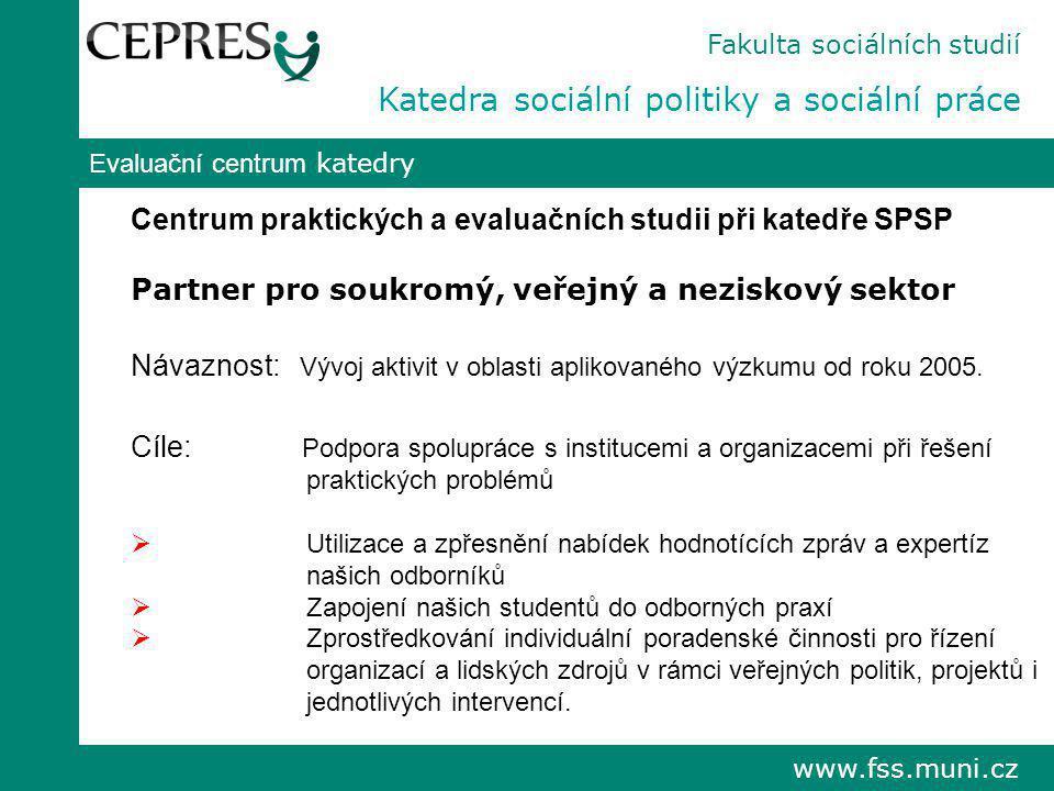 www.fss.muni.cz Evaluační centrum katedry Centrum praktických a evaluačních studii při katedře SPSP Partner pro soukromý, veřejný a neziskový sektor N