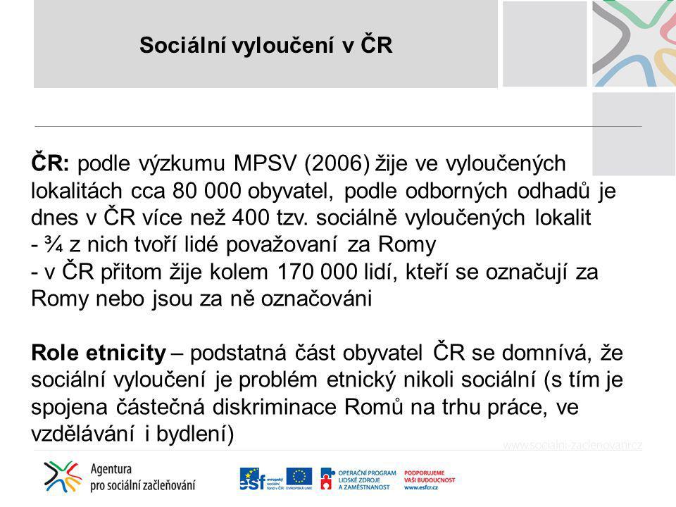 ČR: podle výzkumu MPSV (2006) žije ve vyloučených lokalitách cca 80 000 obyvatel, podle odborných odhadů je dnes v ČR více než 400 tzv. sociálně vylou