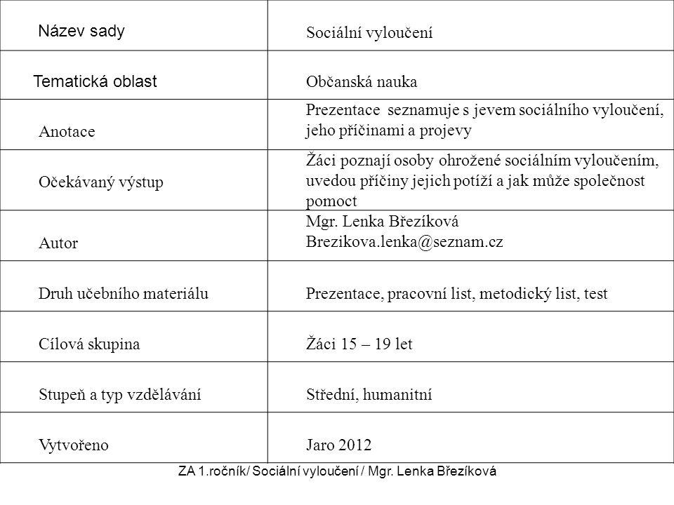 Název sady Sociální vyloučení Tematická oblast Občanská nauka Anotace Prezentace seznamuje s jevem sociálního vyloučení, jeho příčinami a projevy Oček
