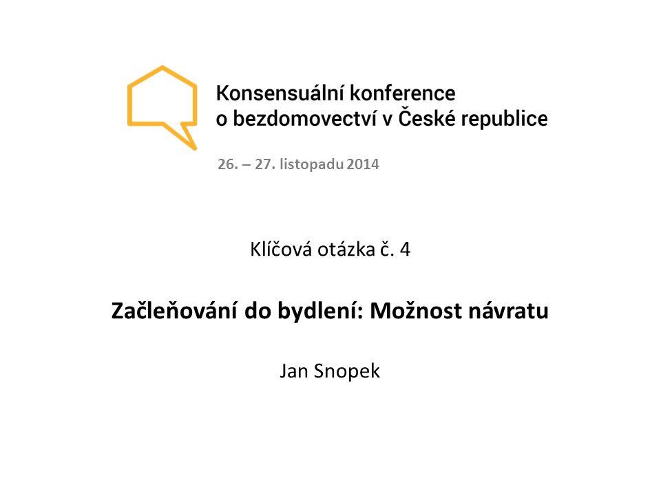 Klíčová otázka č. 4 Začleňování do bydlení: Možnost návratu Jan Snopek 26. – 27. listopadu 2014