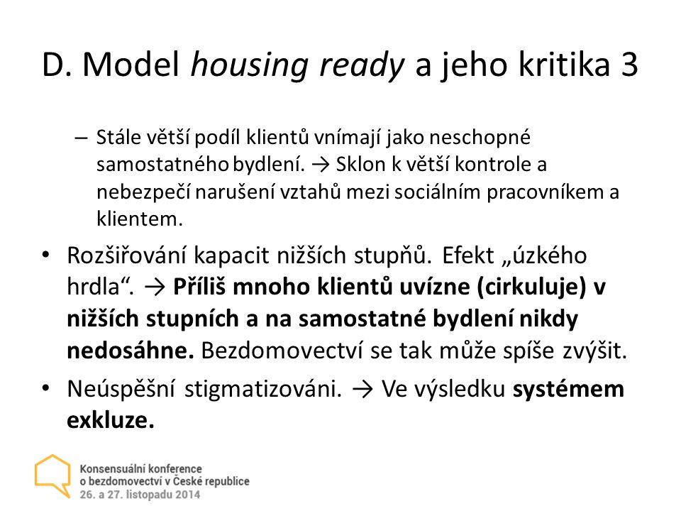 D. Model housing ready a jeho kritika 3 – Stále větší podíl klientů vnímají jako neschopné samostatného bydlení. → Sklon k větší kontrole a nebezpečí