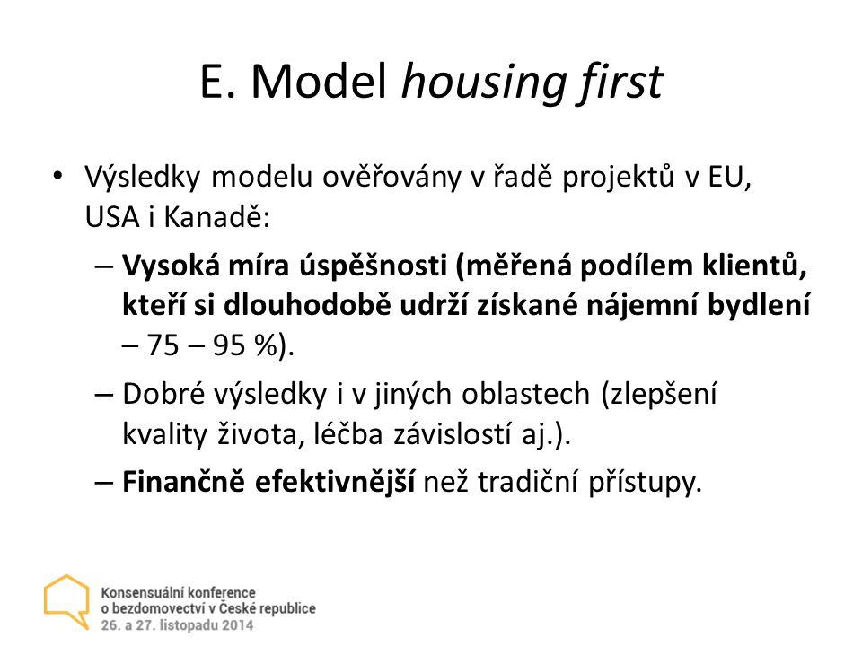 E. Model housing first Výsledky modelu ověřovány v řadě projektů v EU, USA i Kanadě: – Vysoká míra úspěšnosti (měřená podílem klientů, kteří si dlouho