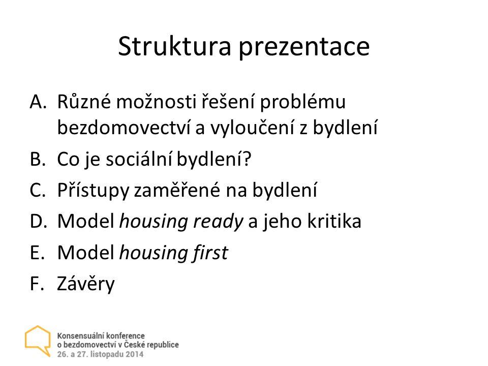 Struktura prezentace A.Různé možnosti řešení problému bezdomovectví a vyloučení z bydlení B.Co je sociální bydlení.