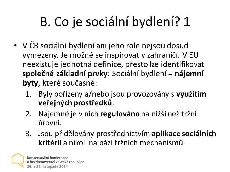 B.Co je sociální bydlení. 1 V ČR sociální bydlení ani jeho role nejsou dosud vymezeny.