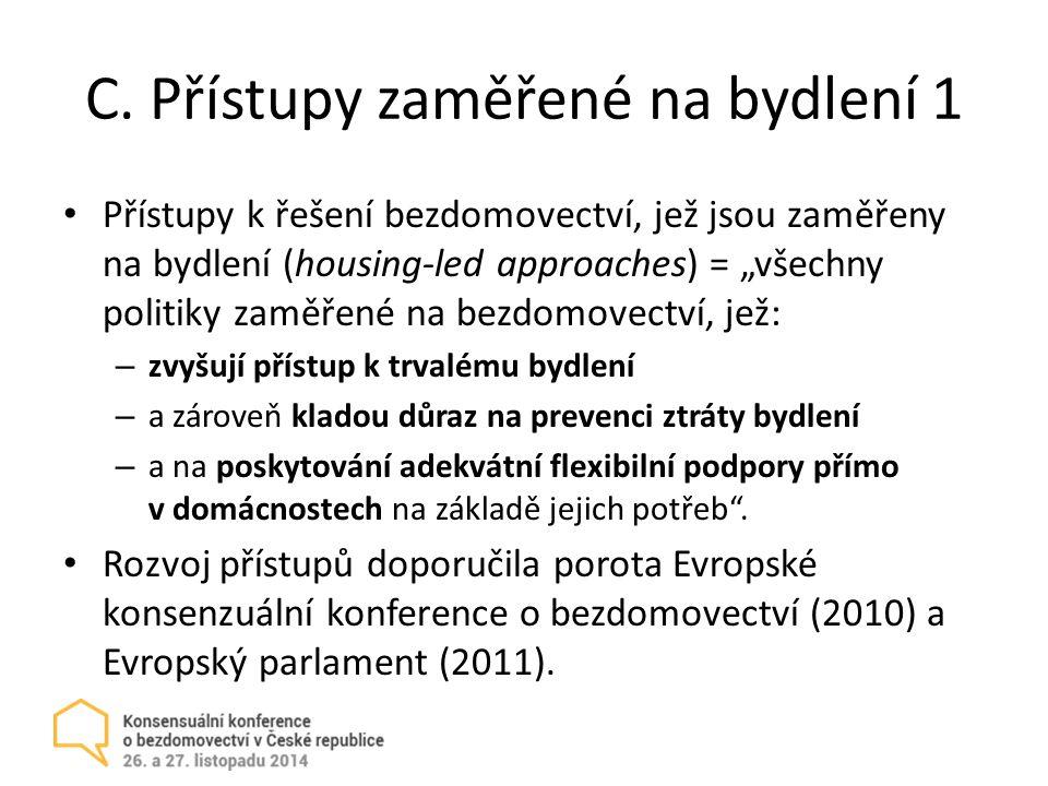 """C. Přístupy zaměřené na bydlení 1 Přístupy k řešení bezdomovectví, jež jsou zaměřeny na bydlení (housing-led approaches) = """"všechny politiky zaměřené"""