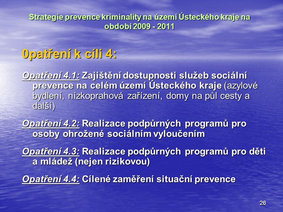 26 Strategie prevence kriminality na území Ústeckého kraje na období 2009 - 2011 0patření k cíli 4: Opatření 4.1: Zajištění dostupnosti služeb sociáln