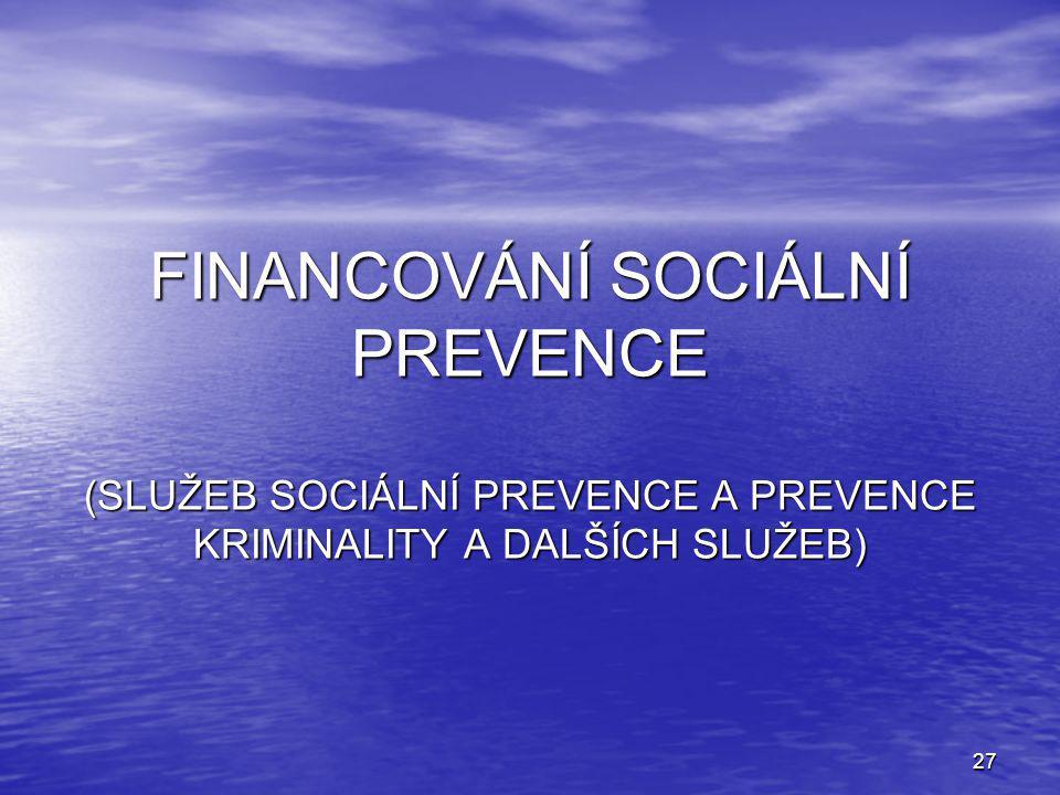 27 FINANCOVÁNÍ SOCIÁLNÍ PREVENCE (SLUŽEB SOCIÁLNÍ PREVENCE A PREVENCE KRIMINALITY A DALŠÍCH SLUŽEB)