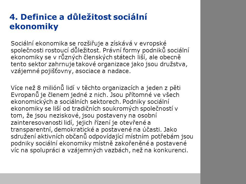 4. Definice a důležitost sociální ekonomiky Sociální ekonomika se rozšiřuje a získává v evropské společnosti rostoucí důležitost. Právní formy podniků