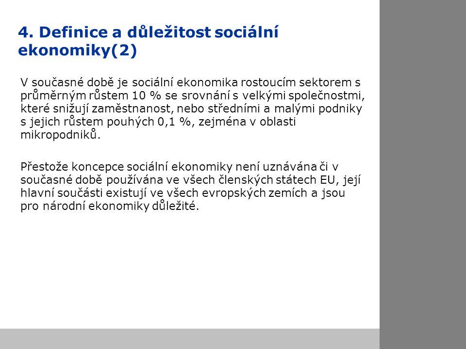 4. Definice a důležitost sociální ekonomiky(2) V současné době je sociální ekonomika rostoucím sektorem s průměrným růstem 10 % se srovnání s velkými