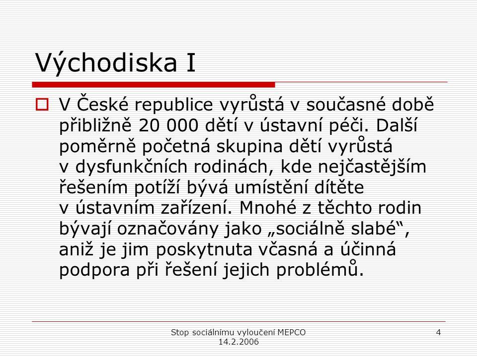 Stop sociálnímu vyloučení MEPCO 14.2.2006 4 Východiska I  V České republice vyrůstá v současné době přibližně 20 000 dětí v ústavní péči.