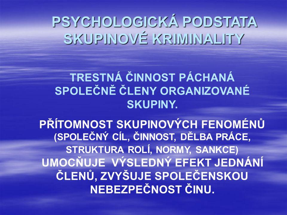 PSYCHOLOGICKÁ PODSTATA SKUPINOVÉ KRIMINALITY TRESTNÁ ČINNOST PÁCHANÁ SPOLEČNĚ ČLENY ORGANIZOVANÉ SKUPINY. PŘÍTOMNOST SKUPINOVÝCH FENOMÉNŮ (SPOLEČNÝ CÍ