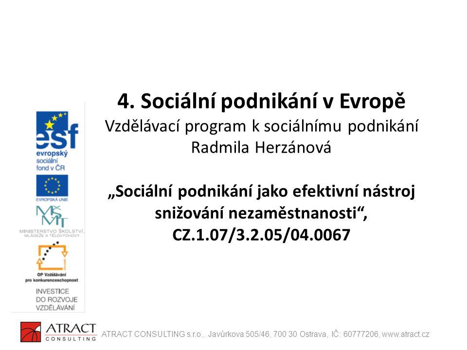 """4. Sociální podnikání v Evropě Vzdělávací program k sociálnímu podnikání Radmila Herzánová """"Sociální podnikání jako efektivní nástroj snižování nezamě"""