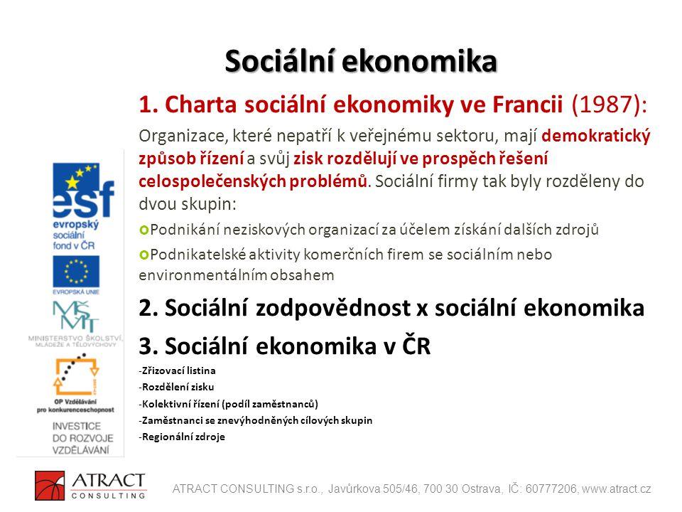 1. Charta sociální ekonomiky ve Francii (1987): Organizace, které nepatří k veřejnému sektoru, mají demokratický způsob řízení a svůj zisk rozdělují v