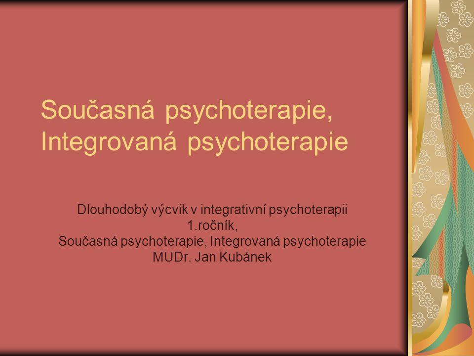 Současná psychoterapie, Integrovaná psychoterapie Dlouhodobý výcvik v integrativní psychoterapii 1.ročník, Současná psychoterapie, Integrovaná psychot