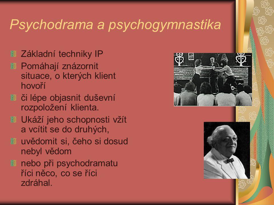 Psychodrama a psychogymnastika Základní techniky IP Pomáhají znázornit situace, o kterých klient hovoří či lépe objasnit duševní rozpoložení klienta.
