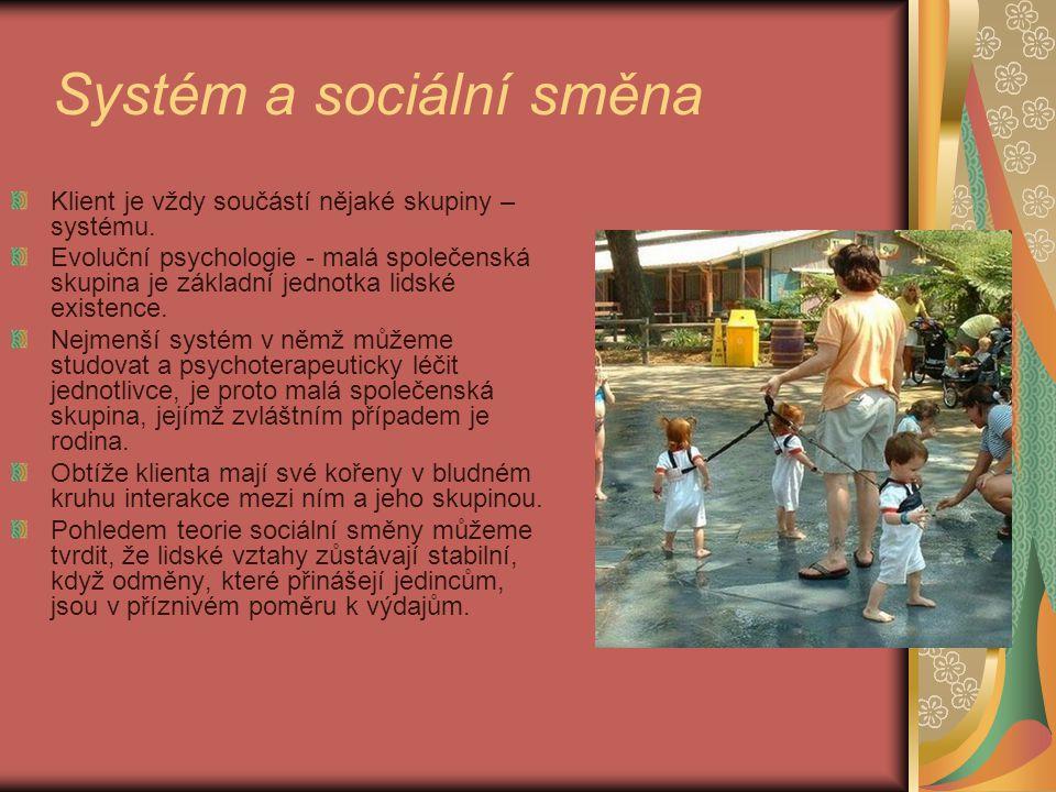 Systém a sociální směna Klient je vždy součástí nějaké skupiny – systému. Evoluční psychologie - malá společenská skupina je základní jednotka lidské