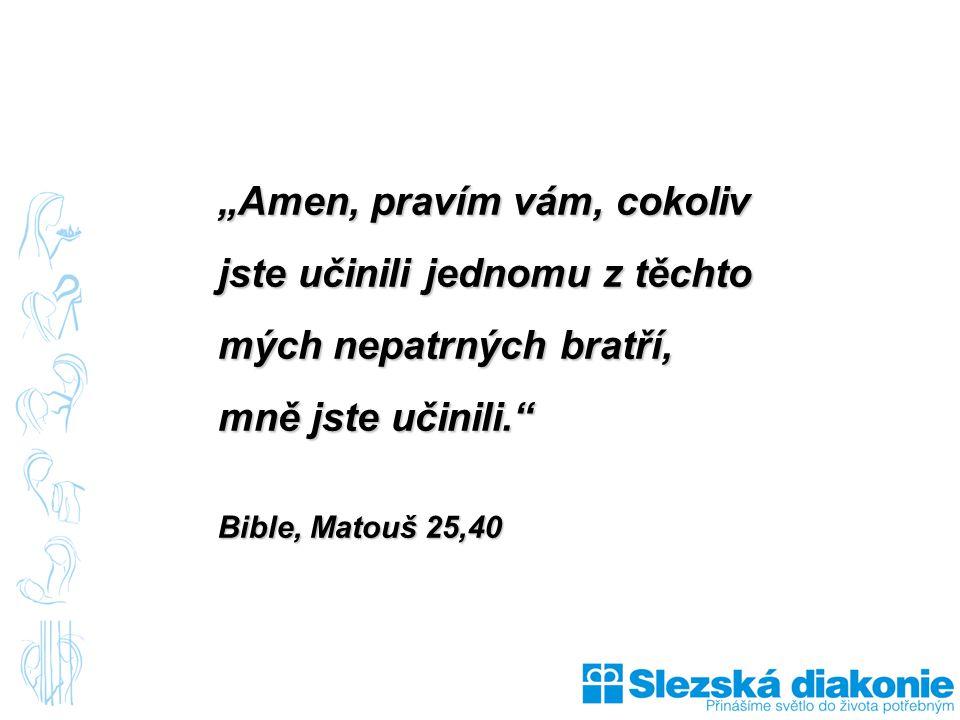 """""""Amen, pravím vám, cokoliv jste učinili jednomu z těchto mých nepatrných bratří, mně jste učinili."""" Bible, Matouš 25,40"""