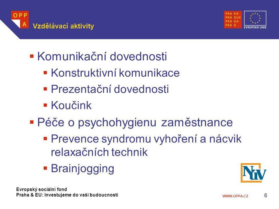 WWW.OPPA.CZ 7 Vzdělávací aktivity  Jazykové dovednosti  Odborná angličtina s rodilým mluvčím pro zaměstnance na úrovni B2 – C1  Prezentační dovednosti v anglickém jazyce  Anglický jazyk pro zaměstnance na úrovni A2  Počítačové dovednosti - MS Office 2013  Word  Excel  PowerPoint Evropský sociální fond Praha & EU: Investujeme do vaší budoucnosti