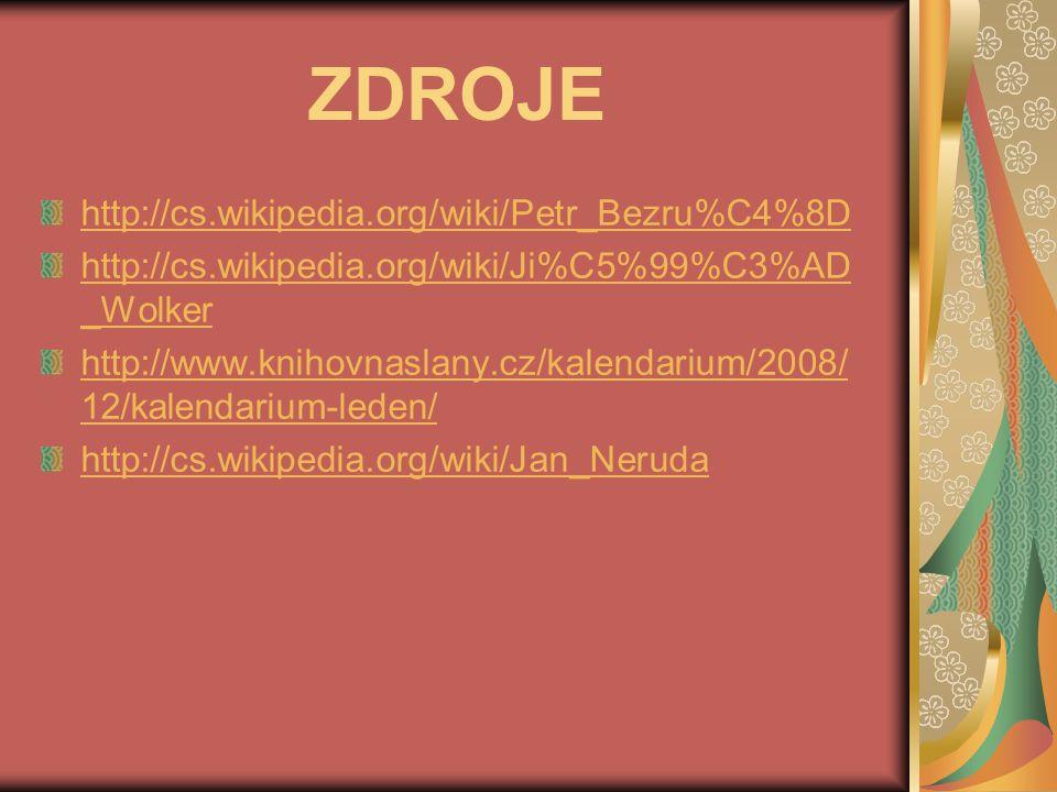 ZDROJE http://cs.wikipedia.org/wiki/Petr_Bezru%C4%8D http://cs.wikipedia.org/wiki/Ji%C5%99%C3%AD _Wolker http://www.knihovnaslany.cz/kalendarium/2008/ 12/kalendarium-leden/ http://cs.wikipedia.org/wiki/Jan_Neruda