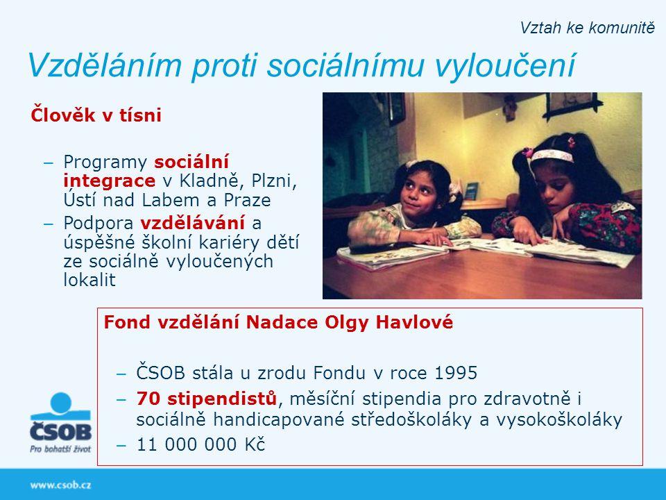 Vzděláním proti sociálnímu vyloučení Vztah ke komunitě Fond vzdělání Nadace Olgy Havlové – ČSOB stála u zrodu Fondu v roce 1995 – 70 stipendistů, měsí