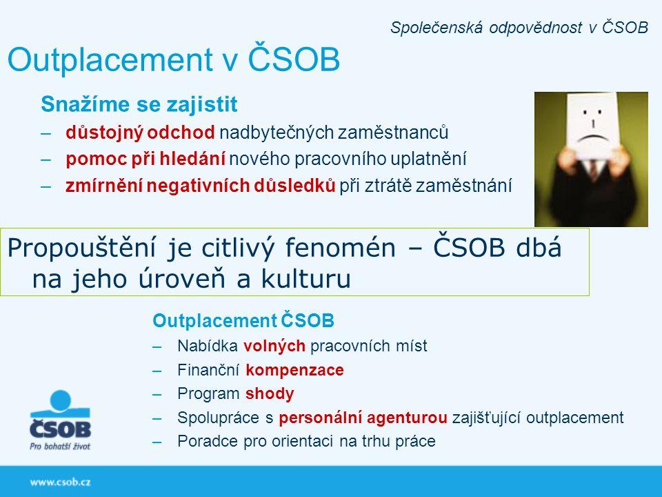 Outplacement v ČSOB Společenská odpovědnost v ČSOB Snažíme se zajistit –důstojný odchod nadbytečných zaměstnanců –pomoc při hledání nového pracovního