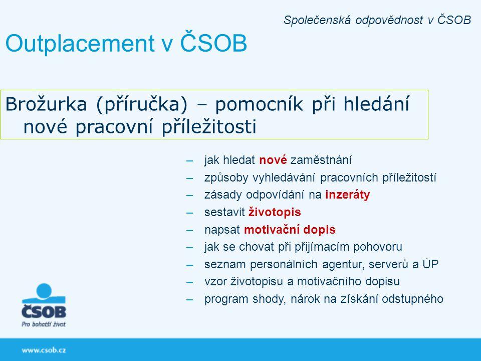Outplacement v ČSOB Společenská odpovědnost v ČSOB Brožurka (příručka) – pomocník při hledání nové pracovní příležitosti –jak hledat nové zaměstnání –